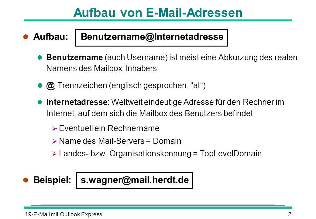 19-E-Mail mit Outlook Express2 l Aufbau:Benutzername@Internetadresse l Benutzername (auch Username) ist meist eine Abkürzung des realen Namens des Mai