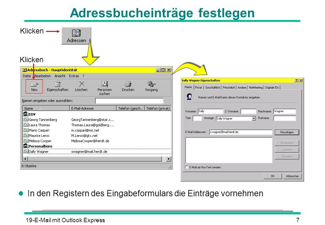 19-E-Mail mit Outlook Express8 E-Mail mit dem Adressbuch adressieren l Empfänger markieren l Durch Klicken auf die Schaltflächen den entsprechenden Empfängerzeilen zuweisen Klicken