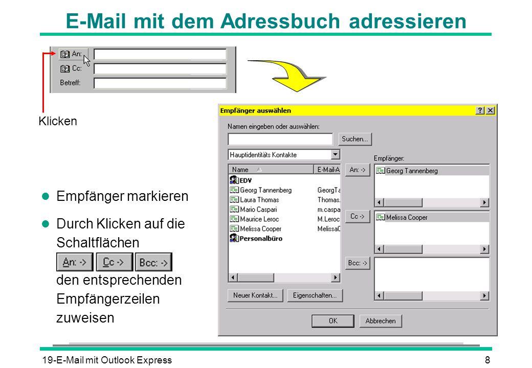 19-E-Mail mit Outlook Express8 E-Mail mit dem Adressbuch adressieren l Empfänger markieren l Durch Klicken auf die Schaltflächen den entsprechenden Em