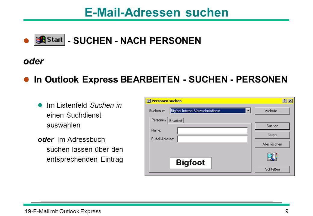 19-E-Mail mit Outlook Express9 E-Mail-Adressen suchen l - SUCHEN - NACH PERSONEN oder l In Outlook Express BEARBEITEN - SUCHEN - PERSONEN l Im Listenf