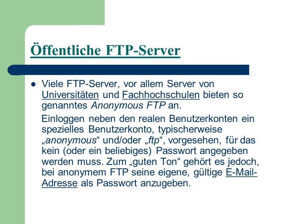Öffentliche FTP-Server Viele FTP-Server, vor allem Server von Universitäten und Fachhochschulen bieten so genanntes Anonymous FTP an.