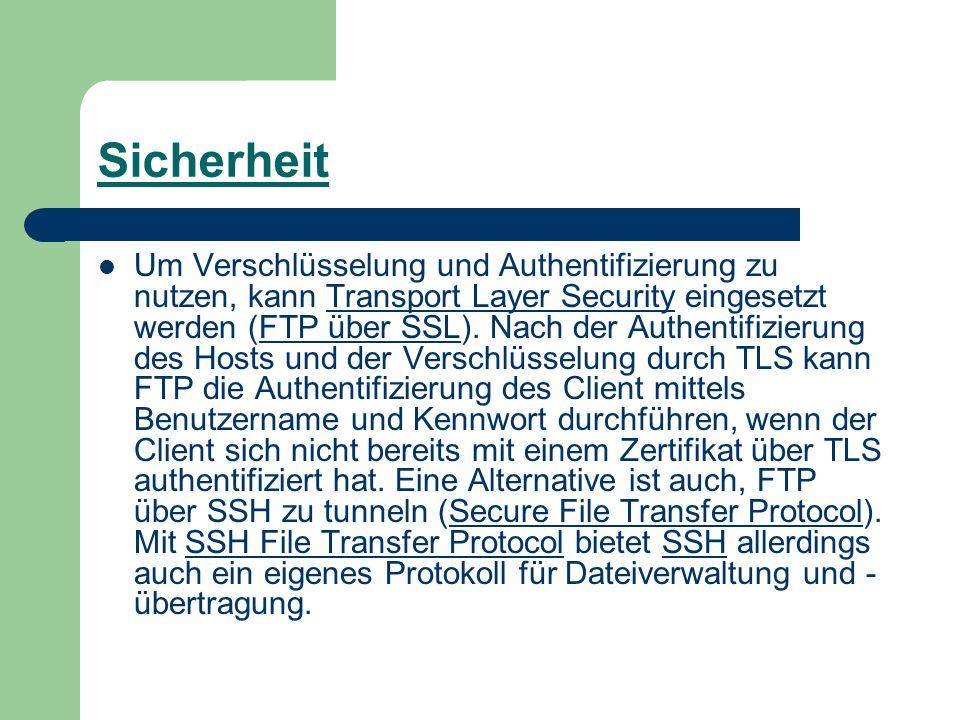 Sicherheit Um Verschlüsselung und Authentifizierung zu nutzen, kann Transport Layer Security eingesetzt werden (FTP über SSL).