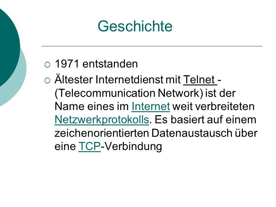 Geschichte  1971 entstanden  Ältester Internetdienst mit Telnet - (Telecommunication Network) ist der Name eines im Internet weit verbreiteten Netzwerkprotokolls.