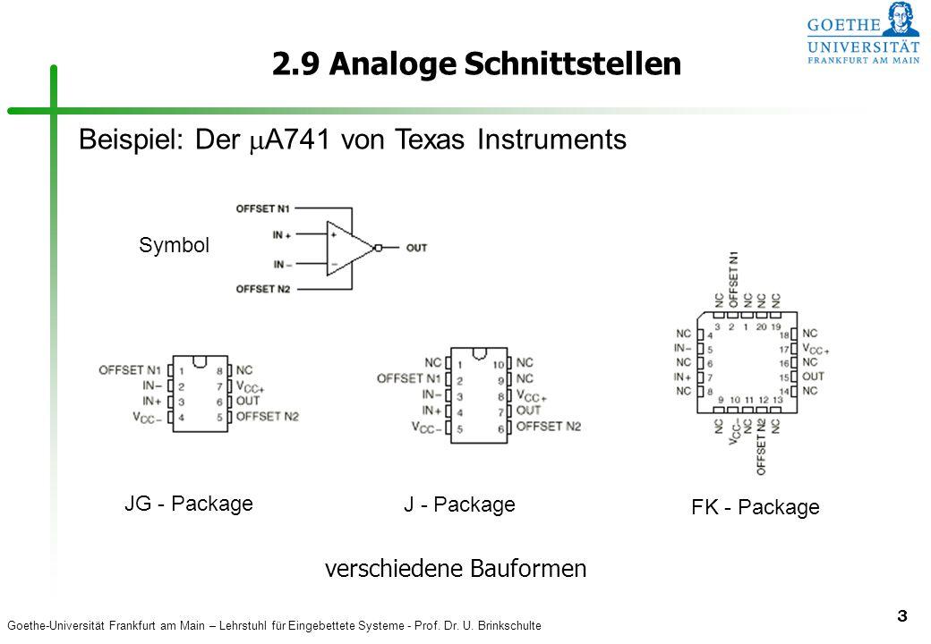 Goethe-Universität Frankfurt am Main – Lehrstuhl für Eingebettete Systeme - Prof. Dr. U. Brinkschulte 3 2.9 Analoge Schnittstellen Beispiel: Der  A74