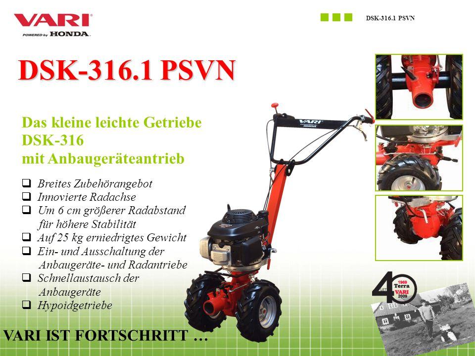 DSK-316.1 PSVN VARI IST FORTSCHRITT … Das kleine leichte Getriebe DSK-316 mit Anbaugeräteantrieb  Breites Zubehörangebot  Innovierte Radachse  Um 6