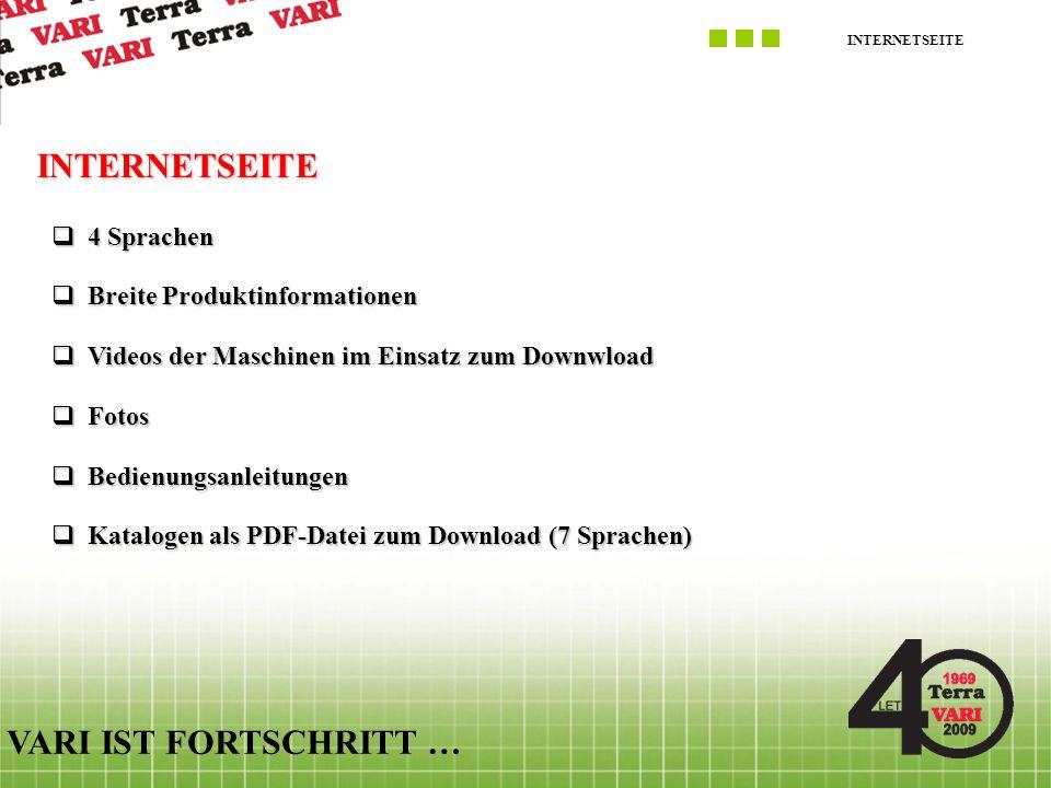 INTERNETSEITE VARI IST FORTSCHRITT … INTERNETSEITE  4 Sprachen  Breite Produktinformationen  Videos der Maschinen im Einsatz zum Downwload  Fotos