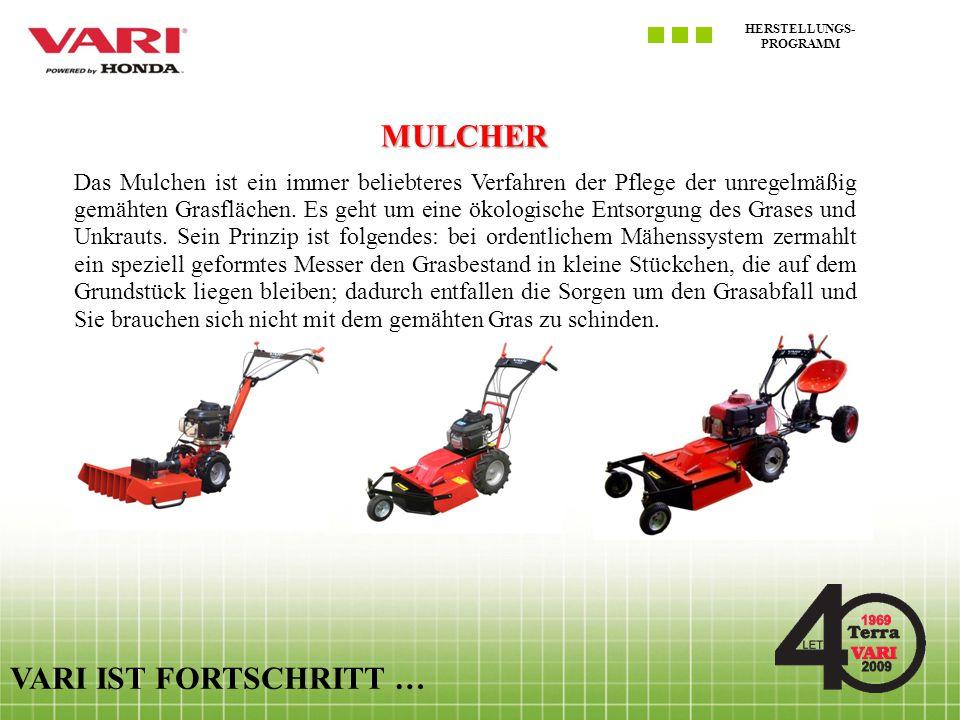 HERSTELLUNGS- PROGRAMM VARI IST FORTSCHRITT … MULCHER Das Mulchen ist ein immer beliebteres Verfahren der Pflege der unregelmäßig gemähten Grasflächen