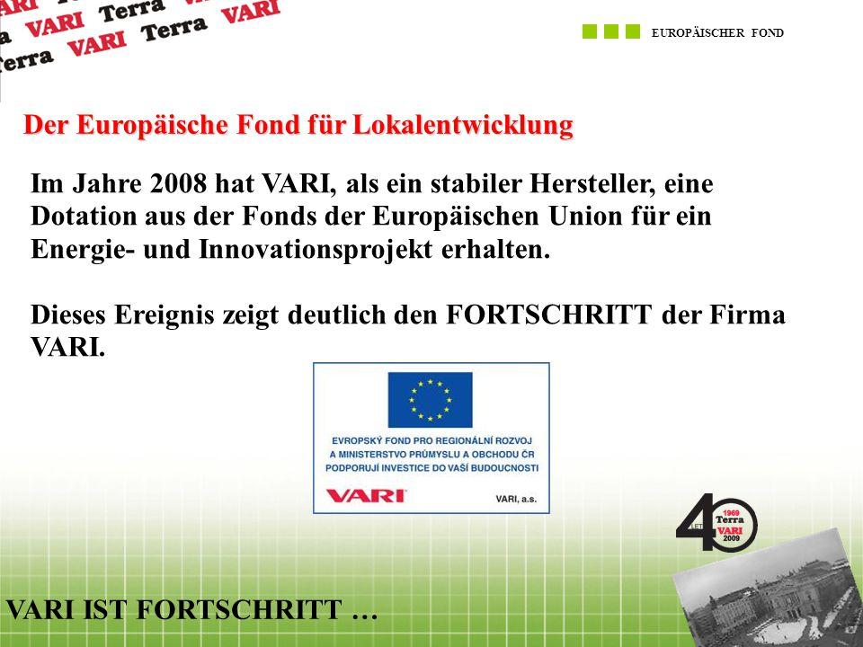 EUROPÄISCHER FOND VARI IST FORTSCHRITT … Der Europäische Fond für Lokalentwicklung Im Jahre 2008 hat VARI, als ein stabiler Hersteller, eine Dotation