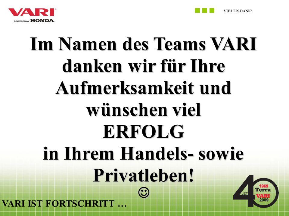 VIELEN DANK! VARI IST FORTSCHRITT … Im Namen des Teams VARI danken wir für Ihre Aufmerksamkeit und wünschen viel ERFOLG in Ihrem Handels- sowie Privat