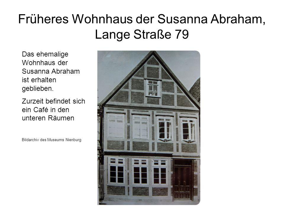 Früheres Wohnhaus der Susanna Abraham, Lange Straße 79 Das ehemalige Wohnhaus der Susanna Abraham ist erhalten geblieben. Zurzeit befindet sich ein Ca