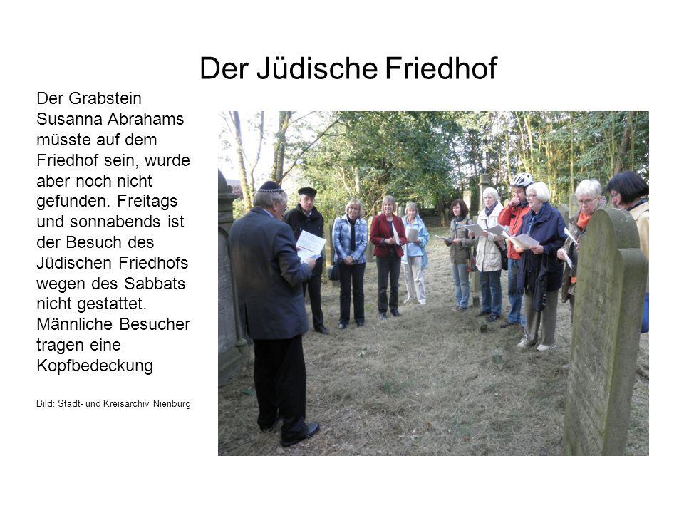 Der Jüdische Friedhof Der Grabstein Susanna Abrahams müsste auf dem Friedhof sein, wurde aber noch nicht gefunden. Freitags und sonnabends ist der Bes