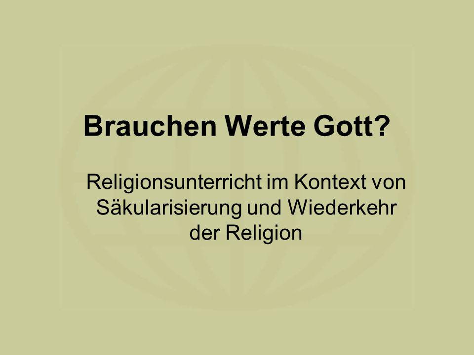 Brauchen Werte Gott? Religionsunterricht im Kontext von Säkularisierung und Wiederkehr der Religion