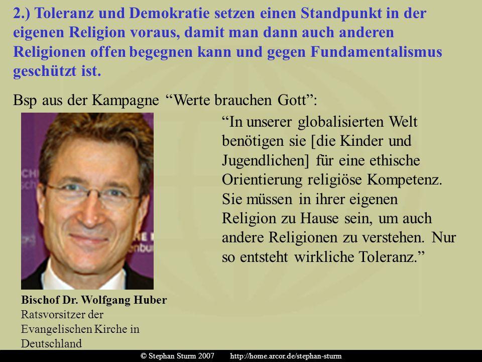 2.) Toleranz und Demokratie setzen einen Standpunkt in der eigenen Religion voraus, damit man dann auch anderen Religionen offen begegnen kann und geg