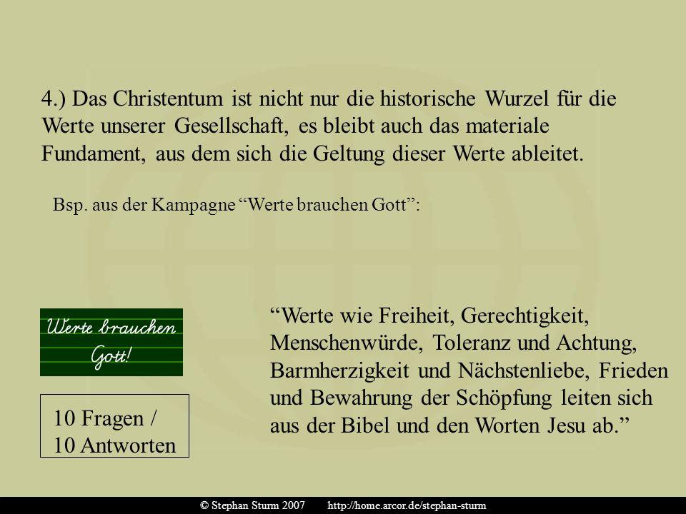 4.) Das Christentum ist nicht nur die historische Wurzel für die Werte unserer Gesellschaft, es bleibt auch das materiale Fundament, aus dem sich die