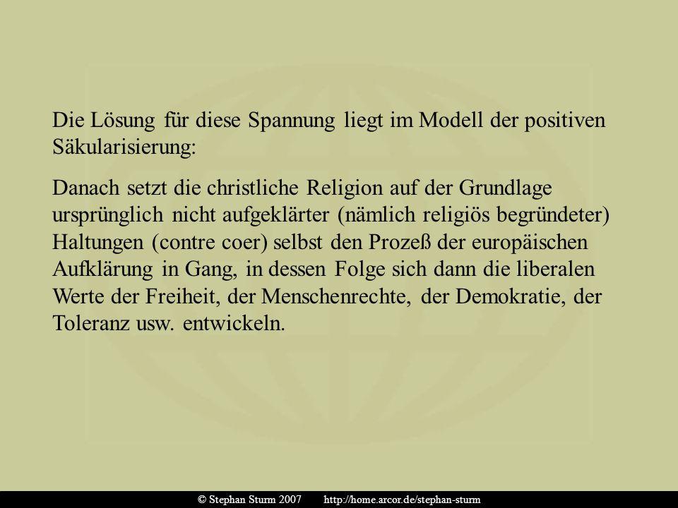 Die Lösung für diese Spannung liegt im Modell der positiven Säkularisierung: Danach setzt die christliche Religion auf der Grundlage ursprünglich nich