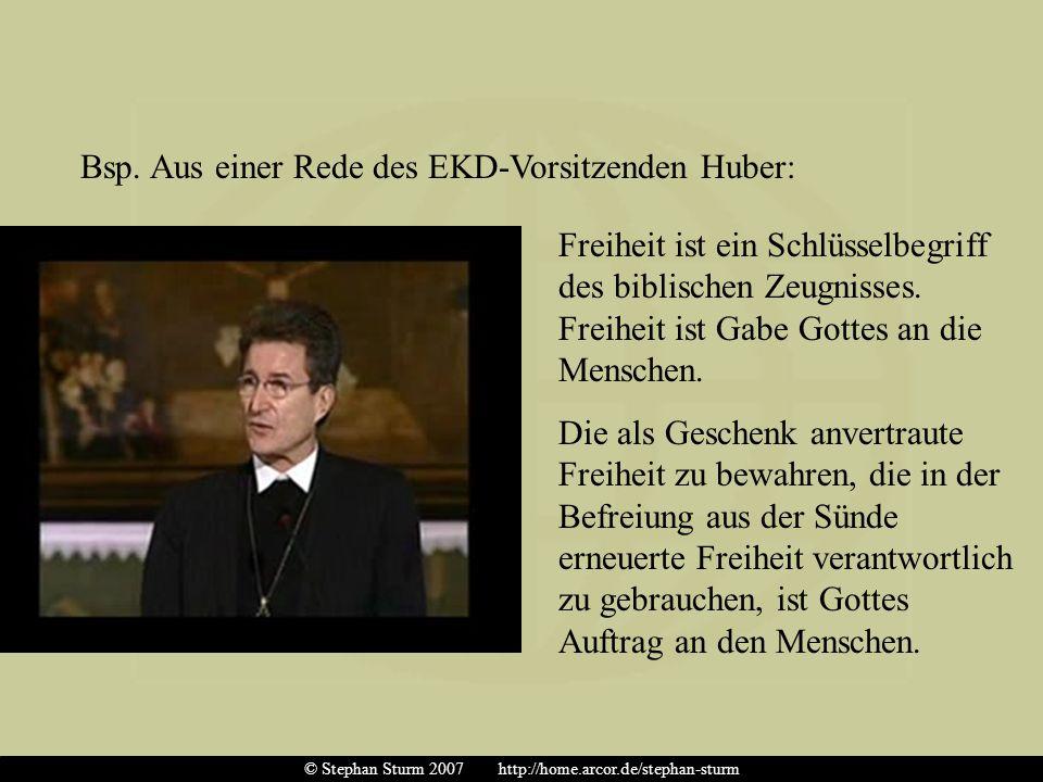 Bsp. Aus einer Rede des EKD-Vorsitzenden Huber: Freiheit ist ein Schlüsselbegriff des biblischen Zeugnisses. Freiheit ist Gabe Gottes an die Menschen.