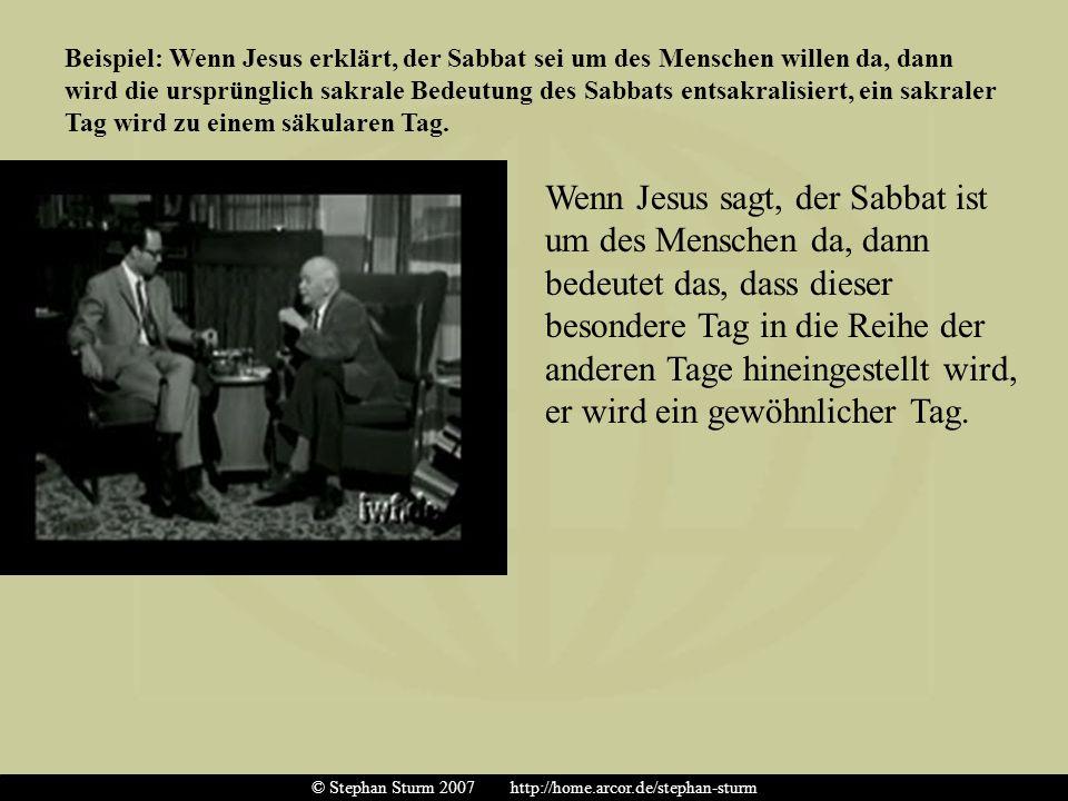 Beispiel: Wenn Jesus erklärt, der Sabbat sei um des Menschen willen da, dann wird die ursprünglich sakrale Bedeutung des Sabbats entsakralisiert, ein