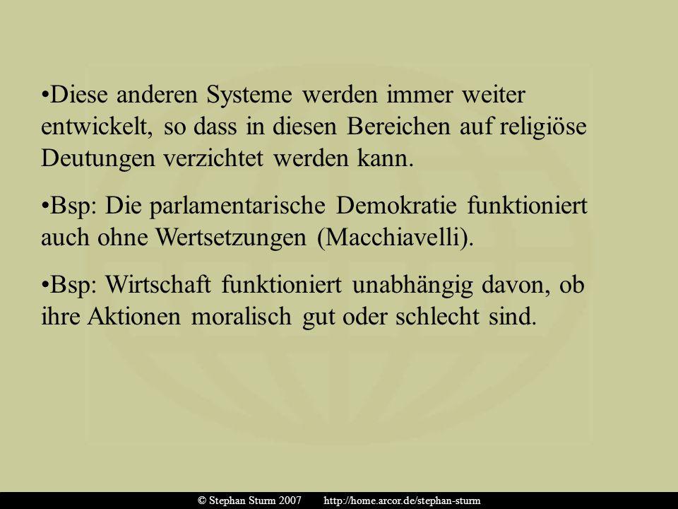 Diese anderen Systeme werden immer weiter entwickelt, so dass in diesen Bereichen auf religiöse Deutungen verzichtet werden kann. Bsp: Die parlamentar