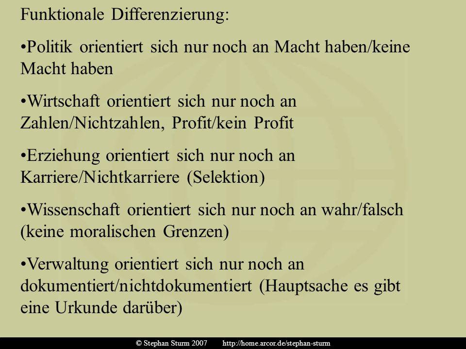 Funktionale Differenzierung: Politik orientiert sich nur noch an Macht haben/keine Macht haben Wirtschaft orientiert sich nur noch an Zahlen/Nichtzahl