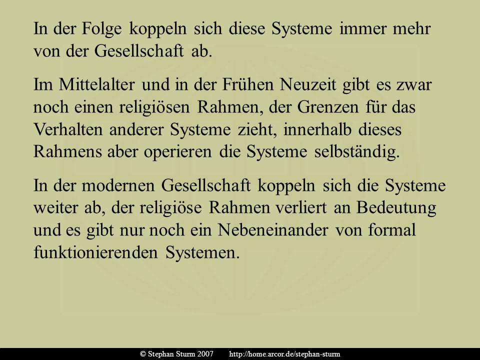 In der Folge koppeln sich diese Systeme immer mehr von der Gesellschaft ab. Im Mittelalter und in der Frühen Neuzeit gibt es zwar noch einen religiöse