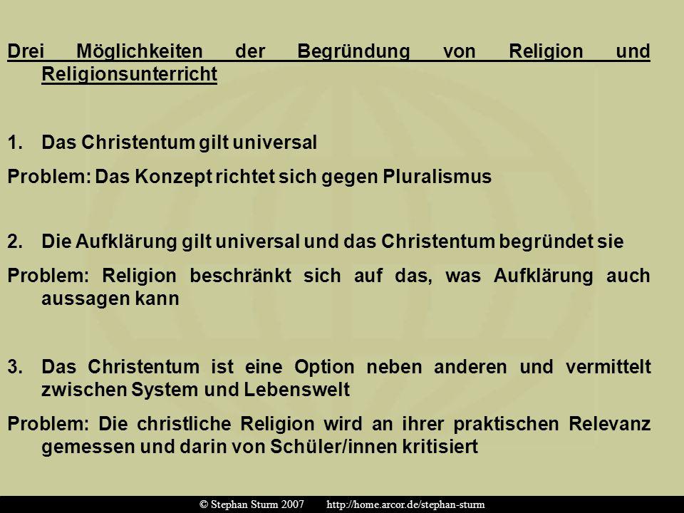 Drei Möglichkeiten der Begründung von Religion und Religionsunterricht 1.Das Christentum gilt universal Problem: Das Konzept richtet sich gegen Plural