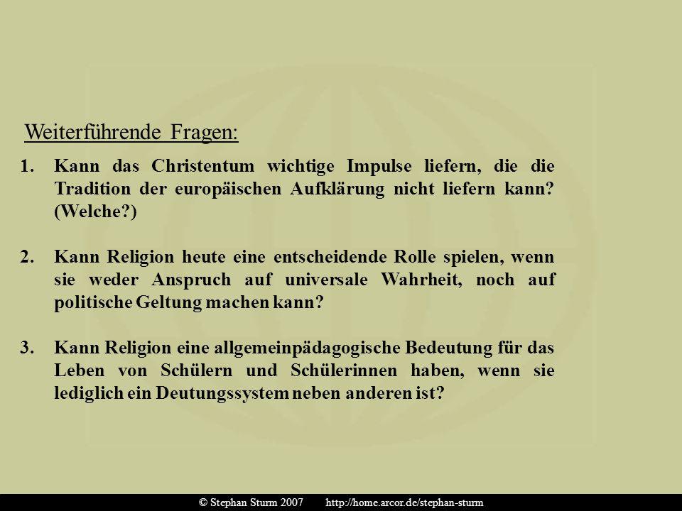 1.Kann das Christentum wichtige Impulse liefern, die die Tradition der europäischen Aufklärung nicht liefern kann? (Welche?) 2.Kann Religion heute ein