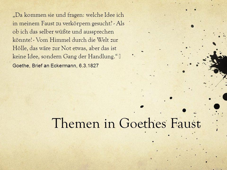 """Themen in Goethes Faust """"Da kommen sie und fragen: welche Idee ich in meinem Faust zu verkörpern gesucht? - Als ob ich das selber wüßte und ausspreche"""