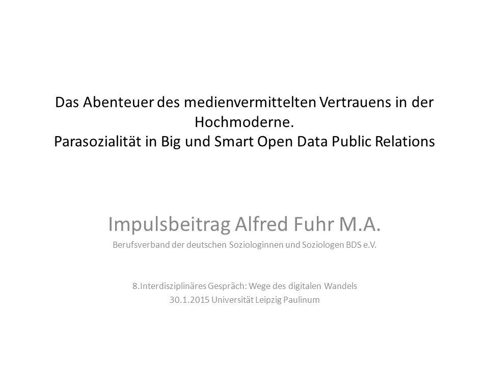 Das Abenteuer des medienvermittelten Vertrauens in der Hochmoderne. Parasozialität in Big und Smart Open Data Public Relations Impulsbeitrag Alfred Fu