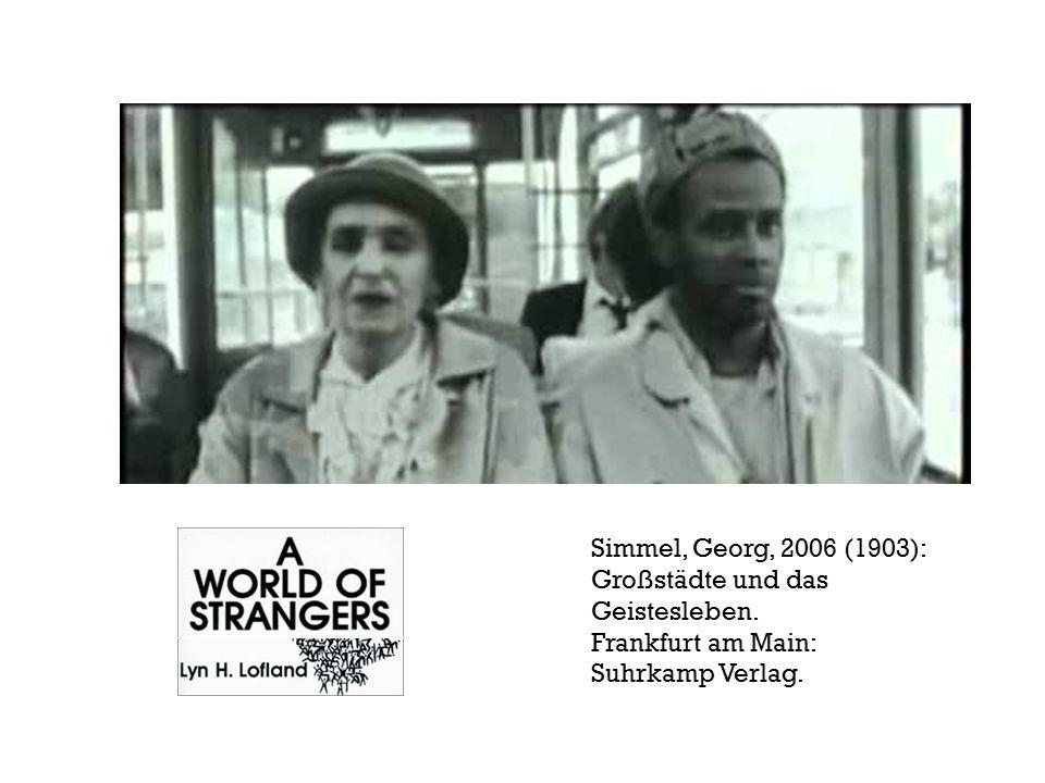 Simmel, Georg, 2006 (1903): Großstädte und das Geistesleben. Frankfurt am Main: Suhrkamp Verlag.