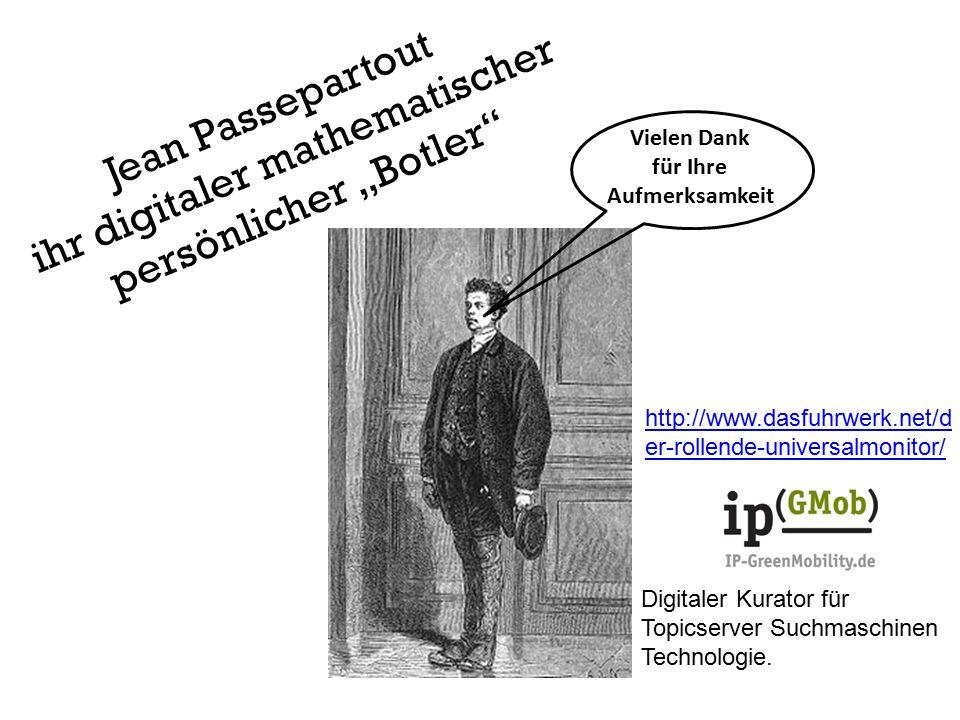 """Jean Passepartout ihr digitaler mathematischer persönlicher """"Botler Vielen Dank für Ihre Aufmerksamkeit http://www.dasfuhrwerk.net/d er-rollende-universalmonitor/ Digitaler Kurator für Topicserver Suchmaschinen Technologie."""