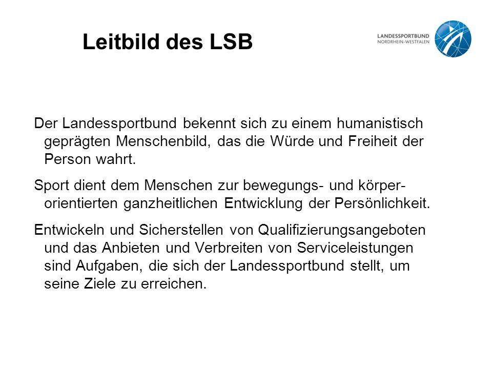 Leitbild des LSB Der Landessportbund bekennt sich zu einem humanistisch geprägten Menschenbild, das die Würde und Freiheit der Person wahrt.