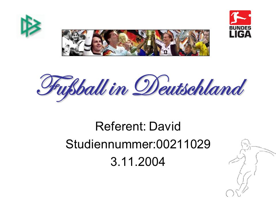 Fußball in Deutschland Referent: David Studiennummer: