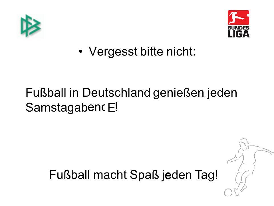 Fußball macht Spaß jeden Tag.