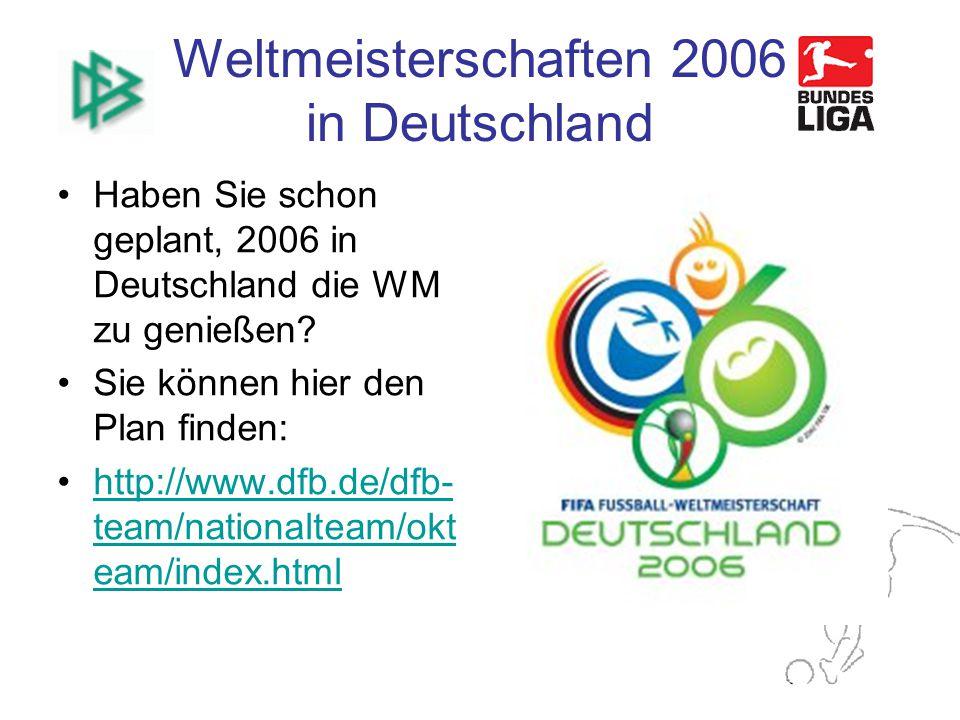 Weltmeisterschaften 2006 in Deutschland Haben Sie schon geplant, 2006 in Deutschland die WM zu genießen.