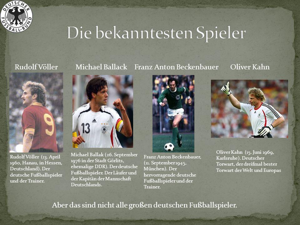 Franz Anton BeckenbauerRudolf VöllerMichael BallackOliver Kahn Michael Ballak (26. September 1976 in der Stadt Görlits, ehemalige DDR). Der deutsche F