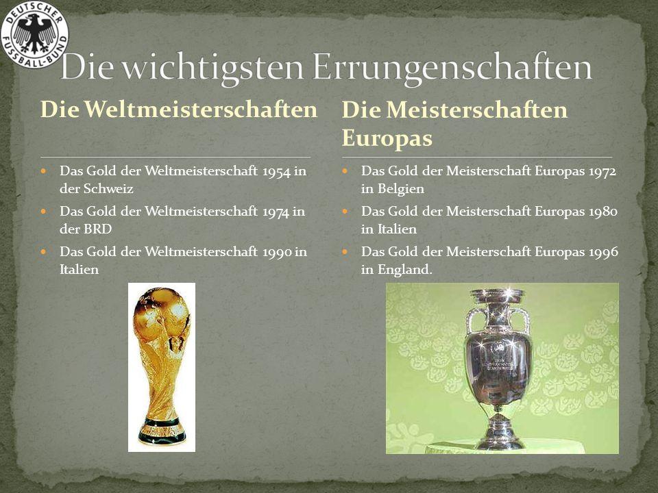 Die Weltmeisterschaften Das Gold der Weltmeisterschaft 1954 in der Schweiz Das Gold der Weltmeisterschaft 1974 in der BRD Das Gold der Weltmeisterscha