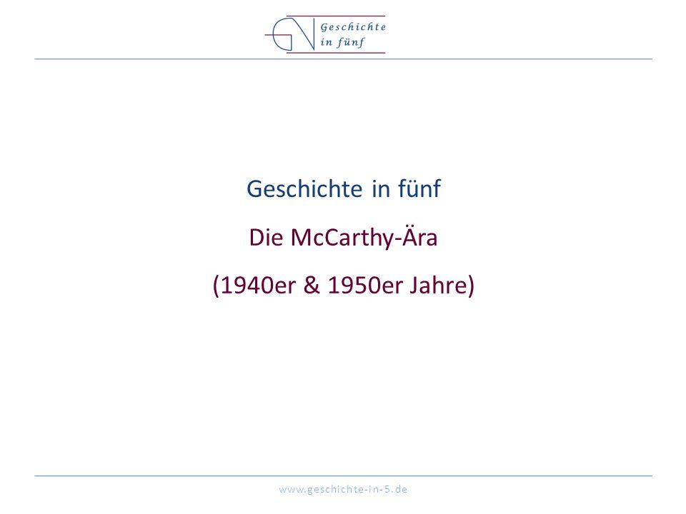 www.geschichte-in-5.de Geschichte in fünf Die McCarthy-Ära (1940er & 1950er Jahre)
