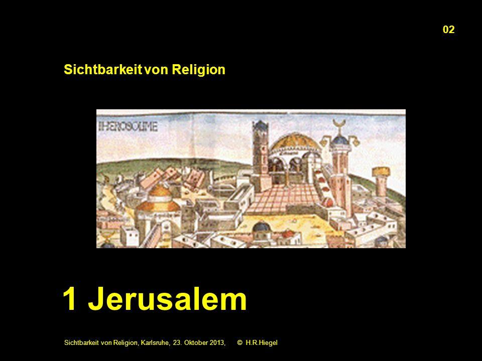 Sichtbarkeit von Religion, Karlsruhe, 23. Oktober 2013, © H.R.Hiegel 02 1 Jerusalem