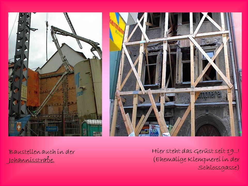 Baustellen auch in der Johannisstraße. Hier steht das Gerüst seit 19..! (Ehemalige Klempnerei in der Schlossgasse)