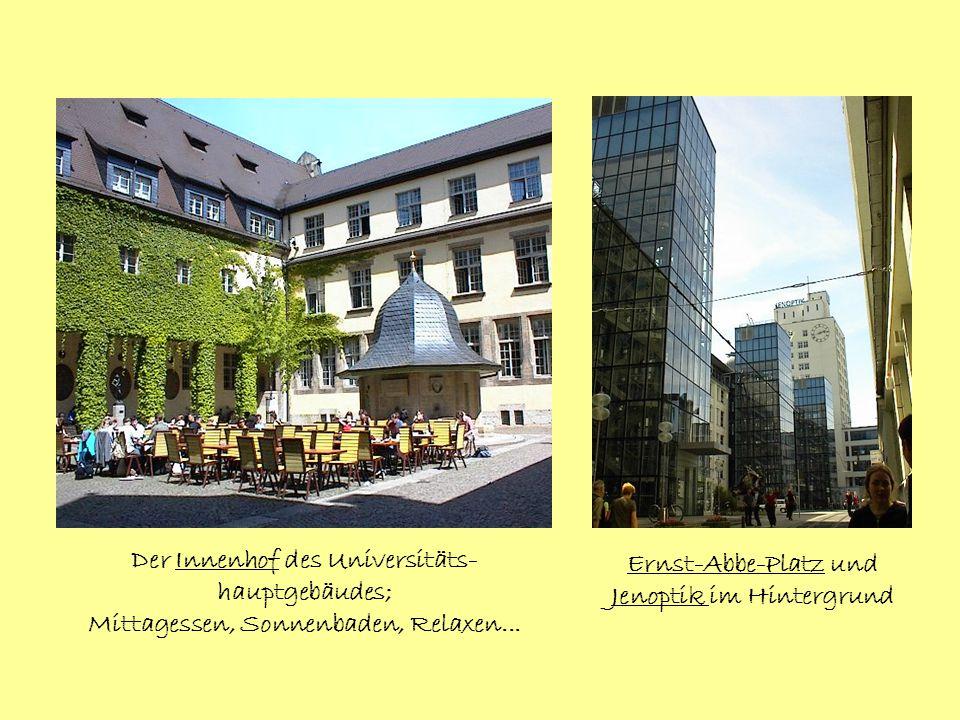 Der Innenhof des Universitäts- hauptgebäudes; Mittagessen, Sonnenbaden, Relaxen... Ernst-Abbe-Platz und Jenoptik im Hintergrund