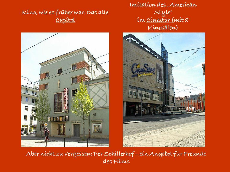 Kino, wie es früher war: Das alte Capitol Imitation des 'American Style' im Cinestar (mit 8 Kinosälen) Aber nicht zu vergessen: Der Schillerhof – ein Angebot für Freunde des Films