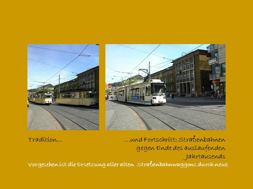 Tradition......und Fortschritt: Straßenbahnen gegen Ende des auslaufenden Jahrtausends Vorgesehen ist die Ersetzung aller alten Straßenbahnwaggons durch neue.