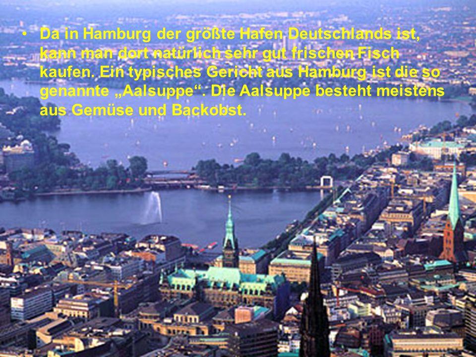 Da in Hamburg der größte Hafen Deutschlands ist, kann man dort natürlich sehr gut frischen Fisch kaufen.