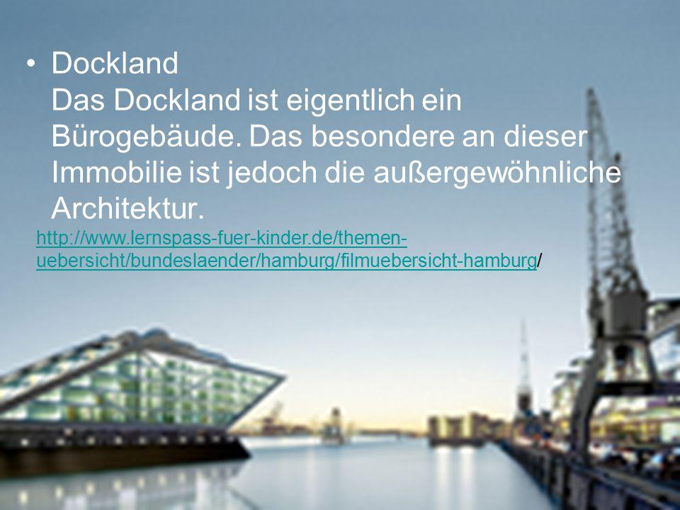 Dockland Das Dockland ist eigentlich ein Bürogebäude.