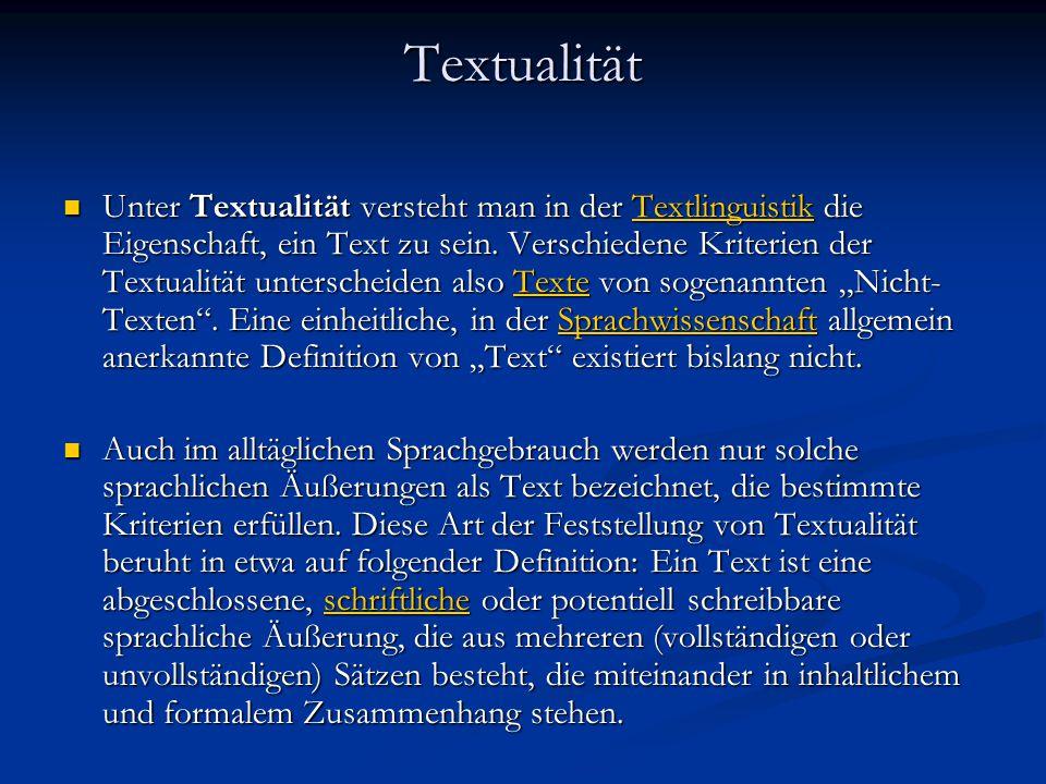 Textualität Unter Textualität versteht man in der Textlinguistik die Eigenschaft, ein Text zu sein. Verschiedene Kriterien der Textualität unterscheid