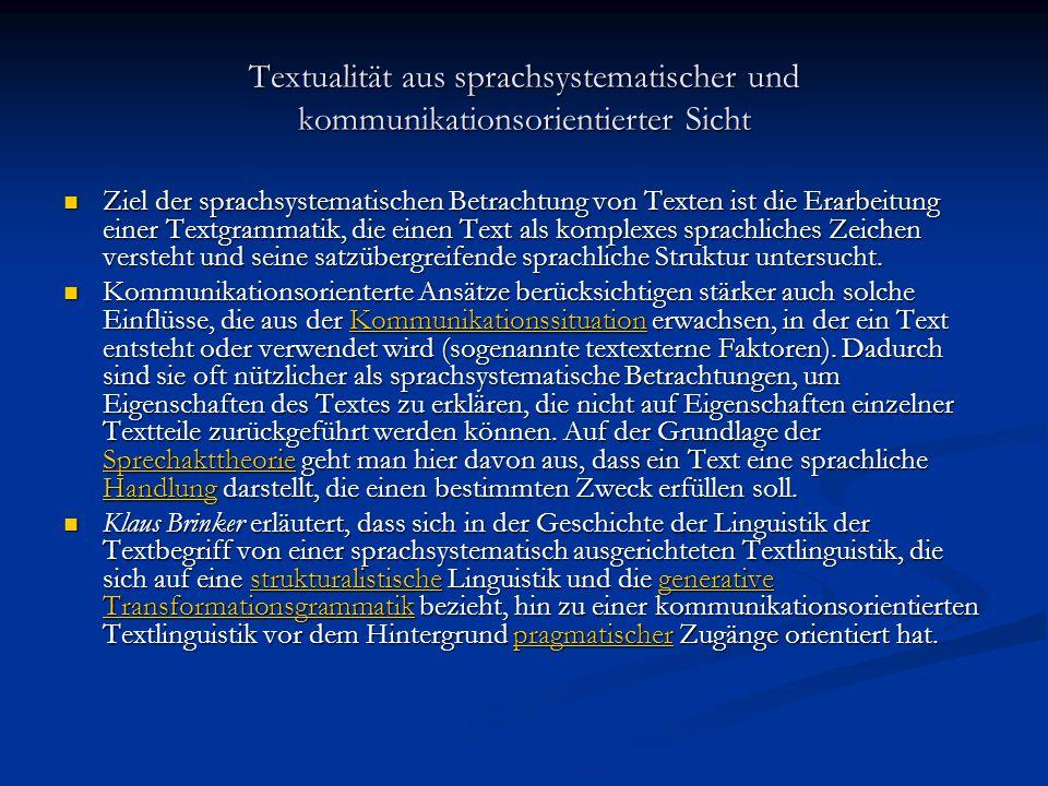 Textualität aus sprachsystematischer und kommunikationsorientierter Sicht Ziel der sprachsystematischen Betrachtung von Texten ist die Erarbeitung ein