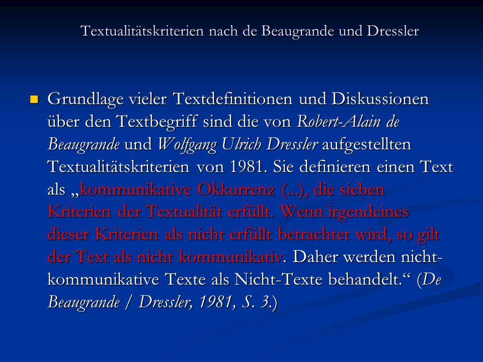 Textualitätskriterien nach de Beaugrande und Dressler Grundlage vieler Textdefinitionen und Diskussionen über den Textbegriff sind die von Robert-Alai
