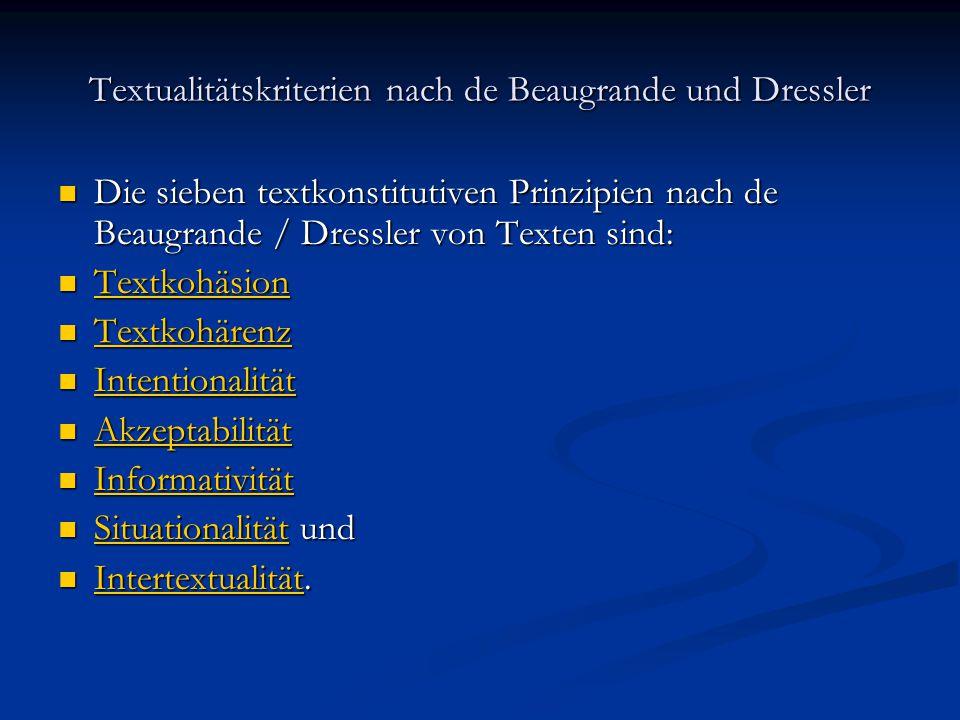 Textualitätskriterien nach de Beaugrande und Dressler Die sieben textkonstitutiven Prinzipien nach de Beaugrande / Dressler von Texten sind: Die siebe