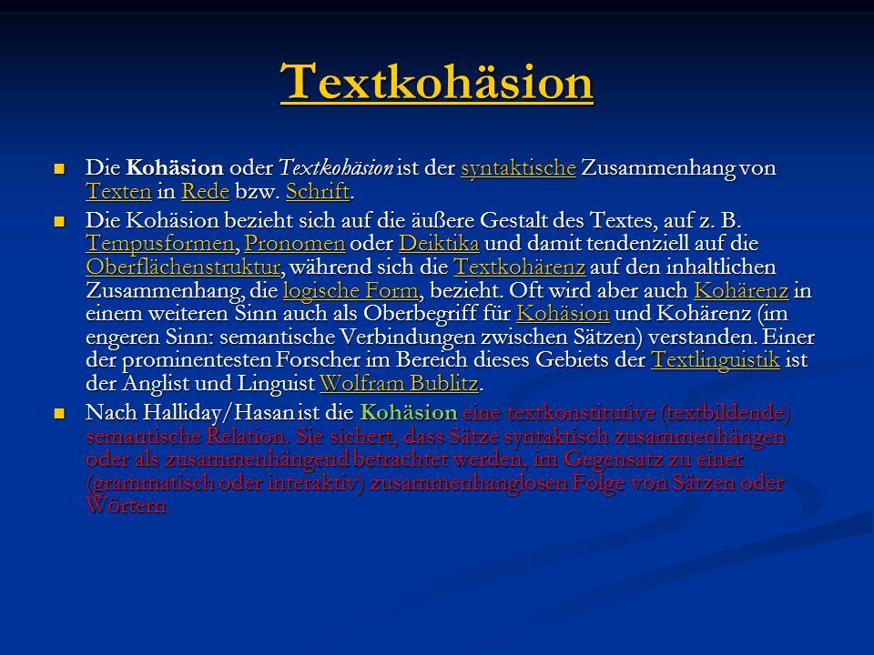 Textkohäsion Die Kohäsion oder Textkohäsion ist der syntaktische Zusammenhang von Texten in Rede bzw. Schrift. Die Kohäsion oder Textkohäsion ist der