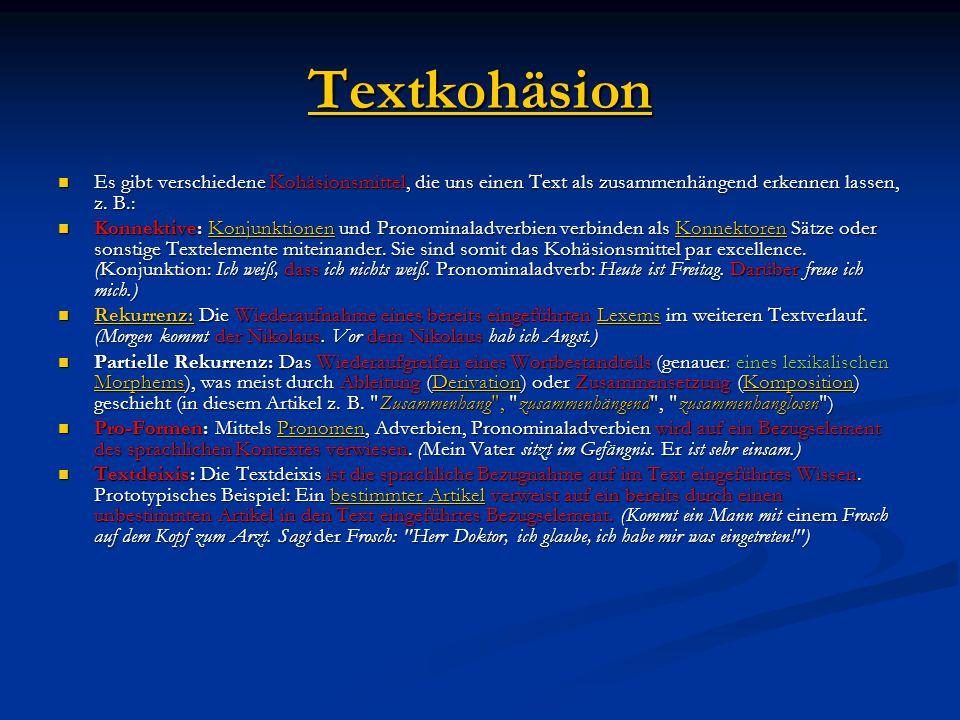 Textkohäsion Es gibt verschiedene Kohäsionsmittel, die uns einen Text als zusammenhängend erkennen lassen, z. B.: Es gibt verschiedene Kohäsionsmittel